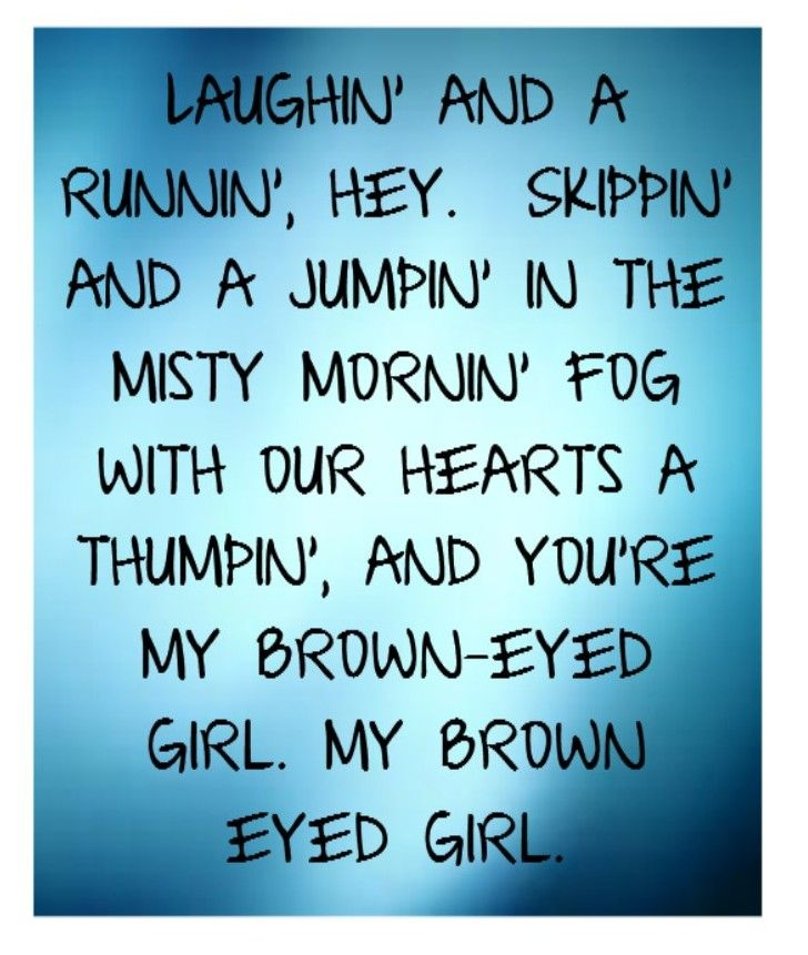 Van Morrison - Brown Eyed Girl - song lyrics music lyrics. My husband loves my brown eyes (he sings to me every time this song comes on) - very sweet! Even after all these years, how could you not love that!