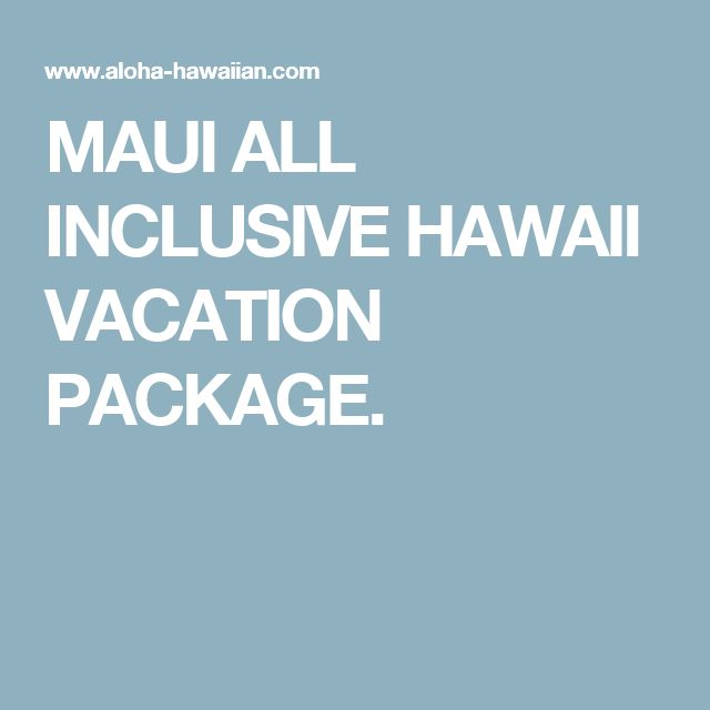 MAUI ALL INCLUSIVE HAWAII VACATION PACKAGE.