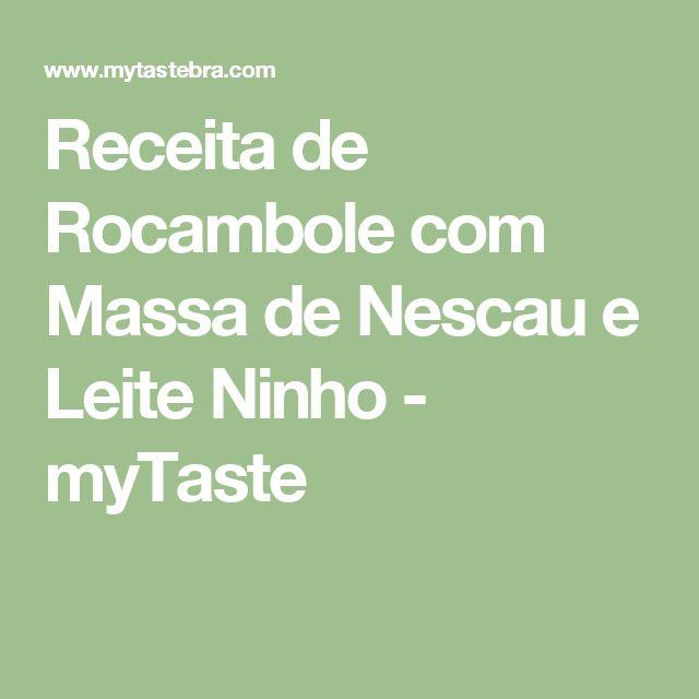 Receita de Rocambole com Massa de Nescau e Leite Ninho - myTaste