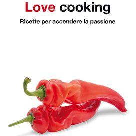 """Il+libro+""""Love+Cooking""""+svela+i+segreti+per+sedurre+a+tavola,+con+tanti+consigli+diversi+a+seconda+che+si+tratti+del+primo+appuntamento+o+dell'anniversario.+Ogni+amore+ha+il+suo+menù!"""
