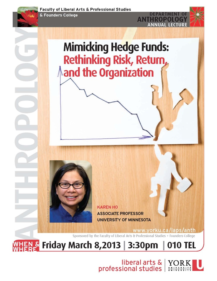 ANTHROPOLOGY LECTURE  Prof. Karen Ho of the University of Minnesota will be at York Mar. 8 at 3:30 pm to speak on Mimicking Hedge Funds: Rethinking Risk, Return, and the Organization.