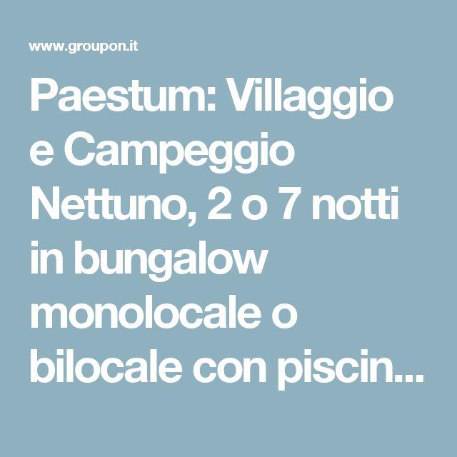 Paestum: Villaggio e Campeggio Nettuno, 2 o 7 notti in bungalow monolocale o bilocale con piscina e spiaggia per 2 o 4