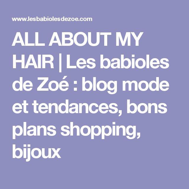 ALL ABOUT MY HAIR | Les babioles de Zoé : blog mode et tendances, bons plans shopping, bijoux