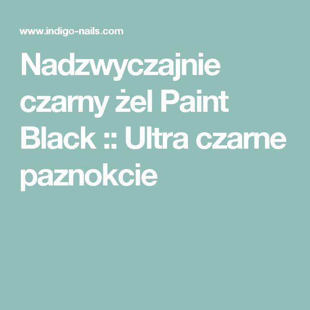Nadzwyczajnie czarny żel Paint Black :: Ultra czarne paznokcie