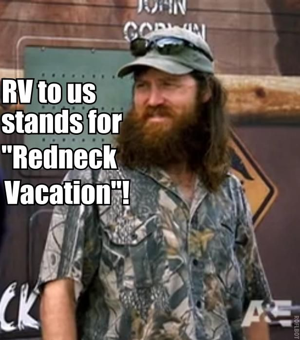 Redneck Country Joke about camping from Duck Dynasty Jase Robertson quote. RV