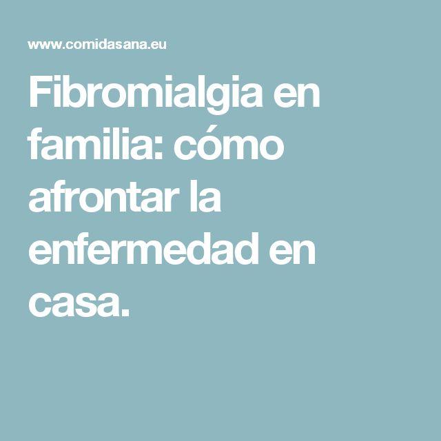 Fibromialgia en familia: cómo afrontar la enfermedad en casa.