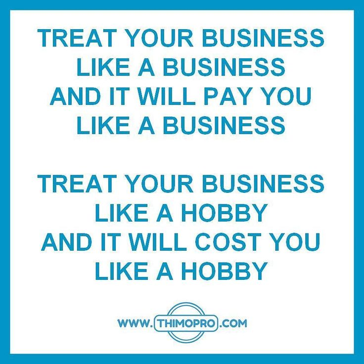 Marketing Quotes Famous: Treat Your Business Like A Business And It Will Pay You As