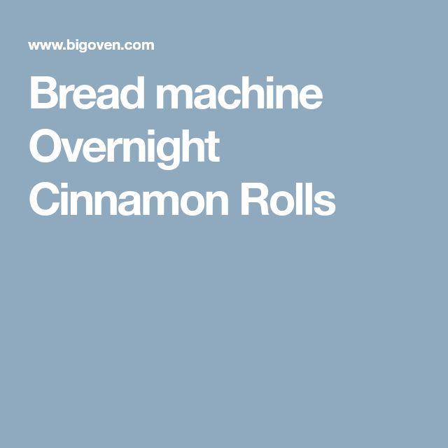 Bread machine Overnight Cinnamon Rolls