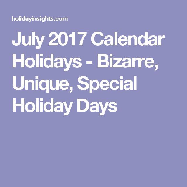 July 2017 Calendar Holidays - Bizarre, Unique, Special Holiday Days