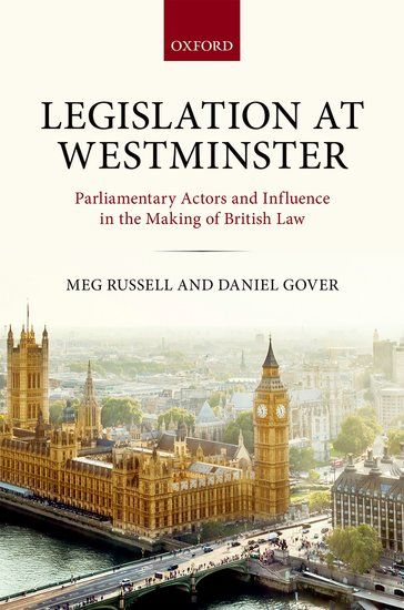 Book Review: Legislation at Westminster: Parliamentary Actors and Influence in the Making of British Law by Meg Russell and Daniel Gover | LSE Review of Books