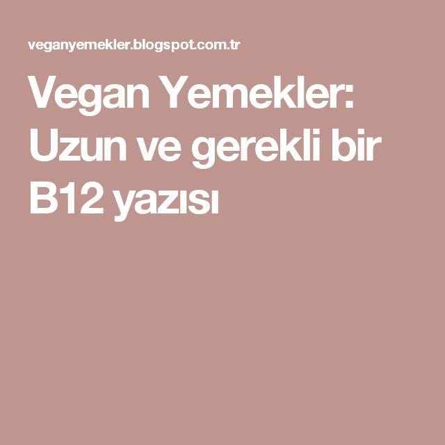 Vegan Yemekler: Uzun ve gerekli bir B12 yazısı