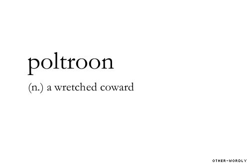 poltroon (n.) a wretched coward, english, origin: middle french, Otherwordly