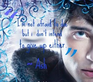"The Iron Fey Series Quote ""I'm not afraid to die, but I don't intend to give up either."" - Prince Ash"