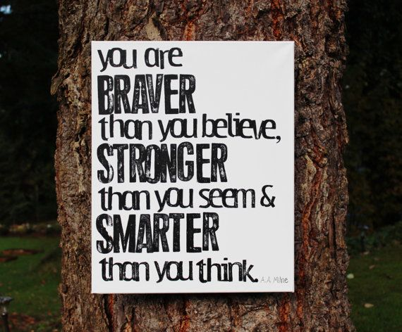 """Love this for a kids room!! Hop on over to my shop and use the discount code """"HO3ONPINTEREST"""" ro receive 20% off until 1/14/14! 16x20 """"You are Braver stronger smarter..."""" A.A. Milne created by Houseof3"""