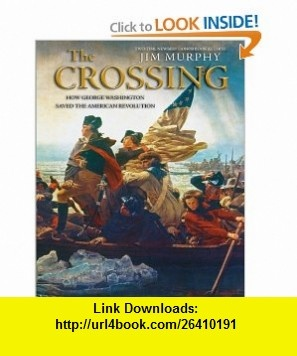 The Crossing How George Washington Saved The American Revolution (9780439691864) Jim Murphy , ISBN-10: 0439691869  , ISBN-13: 978-0439691864 ,  , tutorials , pdf , ebook , torrent , downloads , rapidshare , filesonic , hotfile , megaupload , fileserve