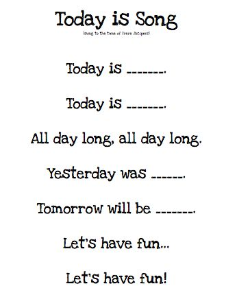 "Today, yesterday, tomorrow song. Change ""Let's have fun"" to ""Time to learn."""