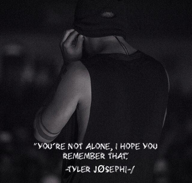 You're never alone if you listen to their music ❤ #tylerjoseph #joshdun #twentyonepilots