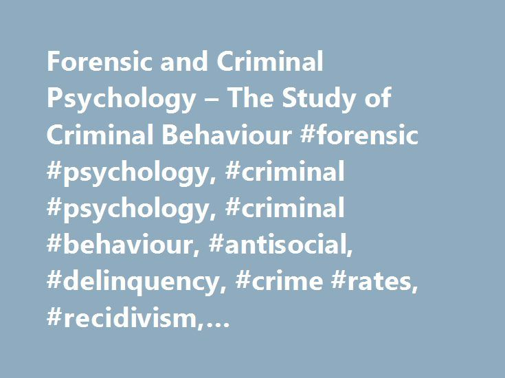 Forensic and Criminal Psychology – The Study of Criminal Behaviour #forensic #psychology, #criminal #psychology, #criminal #behaviour, #antisocial, #delinquency, #crime #rates, #recidivism, #psychopathology http://missouri.remmont.com/forensic-and-criminal-psychology-the-study-of-criminal-behaviour-forensic-psychology-criminal-psychology-criminal-behaviour-antisocial-delinquency-crime-rates-recidivism-psychopat/  # Forensic Criminal Psychology Criminal Behaviour: Before talking about what…