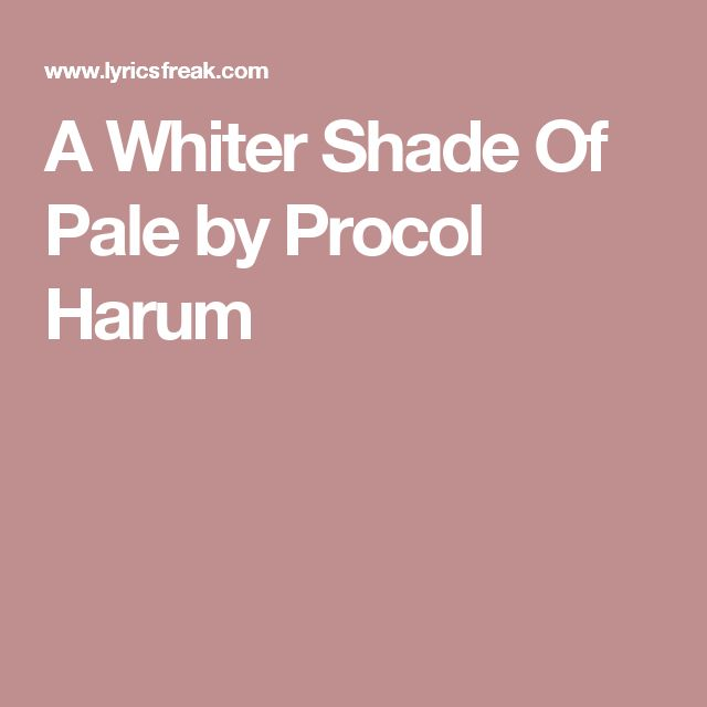 A Whiter Shade Of Pale by Procol Harum