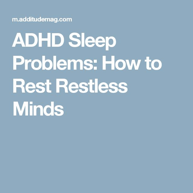 ADHD Sleep Problems: How to Rest Restless Minds