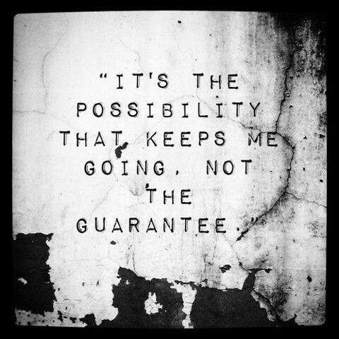 There are no guarantees...