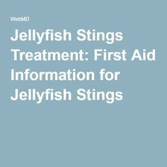 Jellyfish Stings Treatment: First Aid Information for Jellyfish Stings