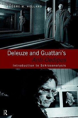 Deleuze and Guattari's Anti Oedipus: introduction to schizoanalysis - by Eugene Holland, Giles Deleuze & Felix Guattari : Routledge, 1999. Dawsonera ebook