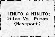 http://tecnoautos.com/wp-content/uploads/imagenes/tendencias/thumbs/minuto-a-minuto-atlas-vs-pumas-mexsport.jpg Atlas vs Pumas. MINUTO A MINUTO: Atlas vs. Pumas (Mexsport), Enlaces, Imágenes, Videos y Tweets - http://tecnoautos.com/actualidad/atlas-vs-pumas-minuto-a-minuto-atlas-vs-pumas-mexsport/