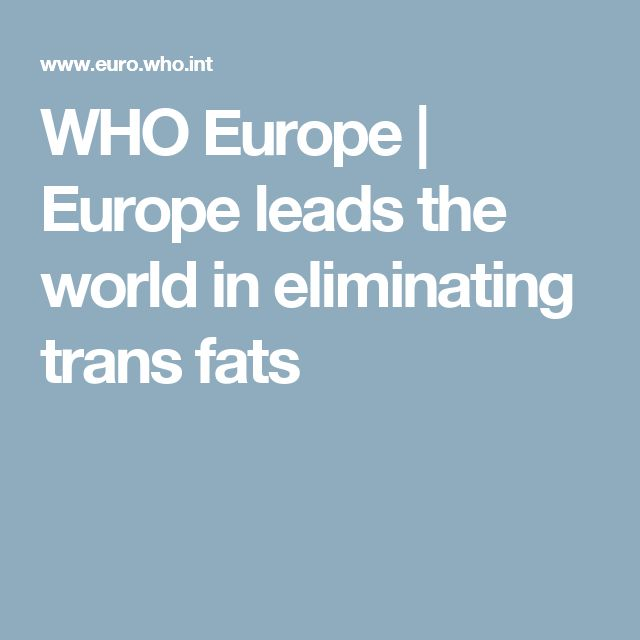 WHO Europe | Europe leads the world in eliminating trans fats