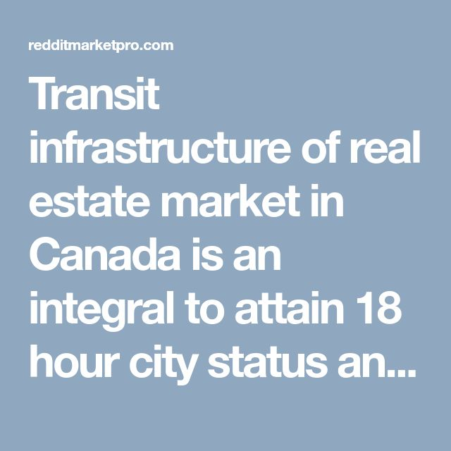 Transit infrastructure of real estate market in Canada is an integral to attain 18 hour city status and Hamilton is now planning downtown LRT. The only growth of condo is associated with condos in the recent years that have been popular, but they have been shrinking in the square footage.