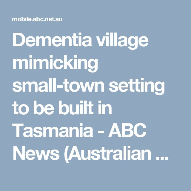 Dementia village mimicking small-town setting to be built in Tasmania - ABC News (Australian Broadcasting Corporation)