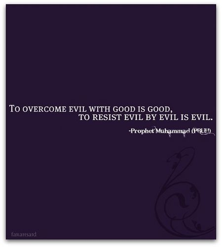 Overcome evil with good...