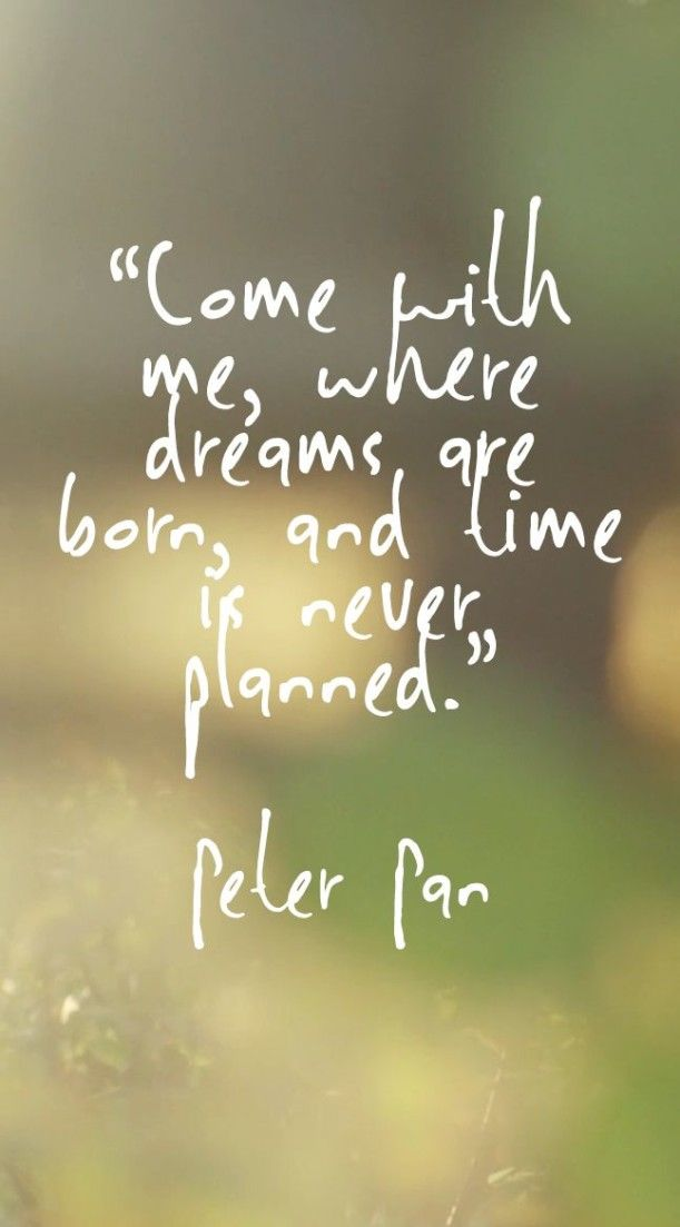 come with me, where dreams are born, and time is never planned // peter pan #disney