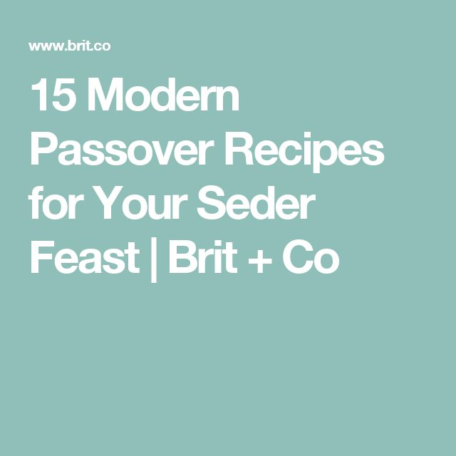 15 Modern Passover Recipes for Your Seder Feast | Brit + Co