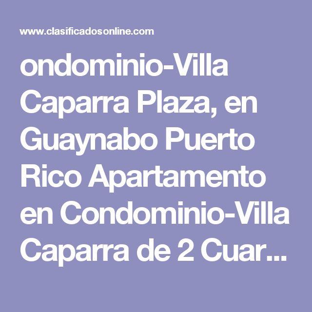 ondominio-Villa Caparra Plaza, en Guaynabo Puerto Rico Apartamento en Condominio-Villa Caparra de 2 Cuartos y 2 Baños Clasificado:  4071903 ¡Consejos Arquitecta! 1 Foto(s), Ampliar  Cuartos 2, Baños 2,    Condominio-Villa Caparra, Guaynabo $190,000 OMO        Gabriel Mendez 7875362066     Agregar a Favoritos