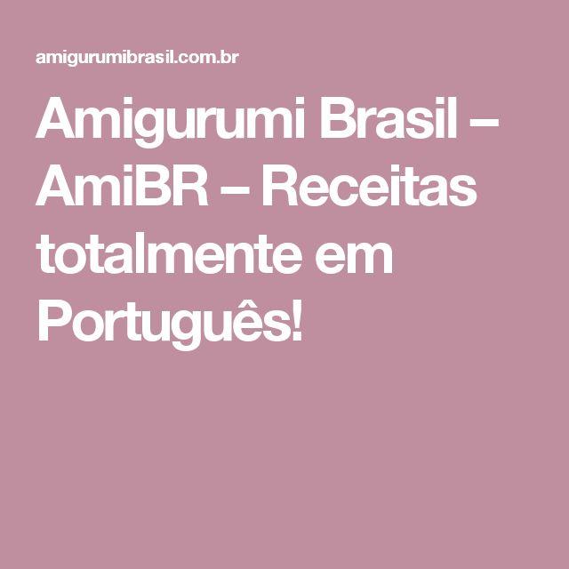 Amigurumi Brasil – AmiBR – Receitas totalmente em Português!