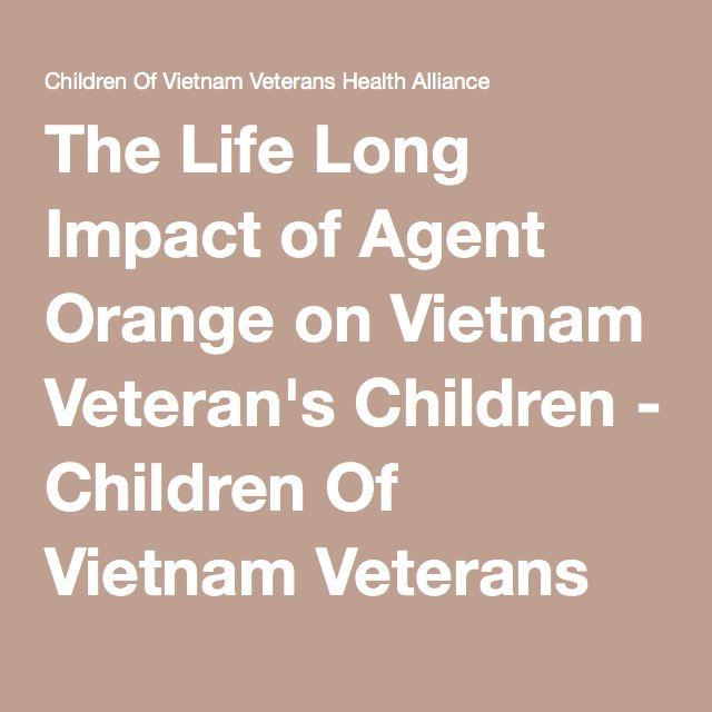 The Life Long Impact of Agent Orange on Vietnam Veteran's Children - Children Of Vietnam Veterans Health Alliance