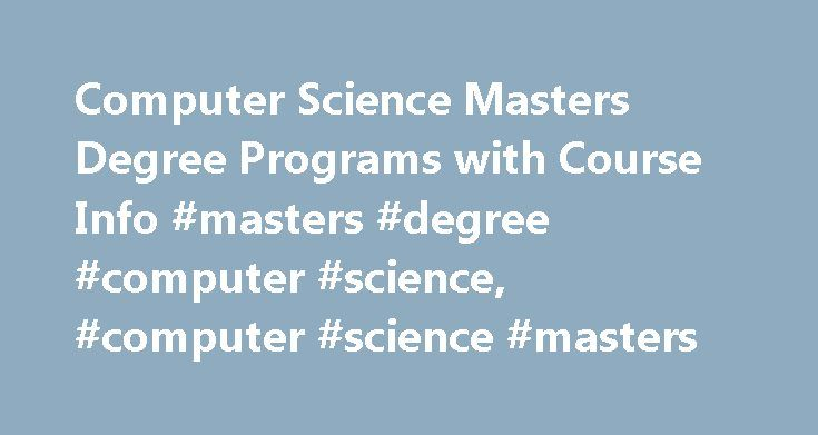 Computer Science Masters Degree Programs with Course Info #masters #degree #computer #science, #computer #science #masters http://sweden.nef2.com/computer-science-masters-degree-programs-with-course-info-masters-degree-computer-science-computer-science-masters/  # Computer Science Masters Degree Programs with Course Info Essential Information In master's degree programs in computer science, students pursue advanced studies in computer hardware and software. Courses cover areas such as…