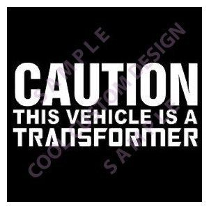 Caution This Vehicle Is A Transformer Transformers