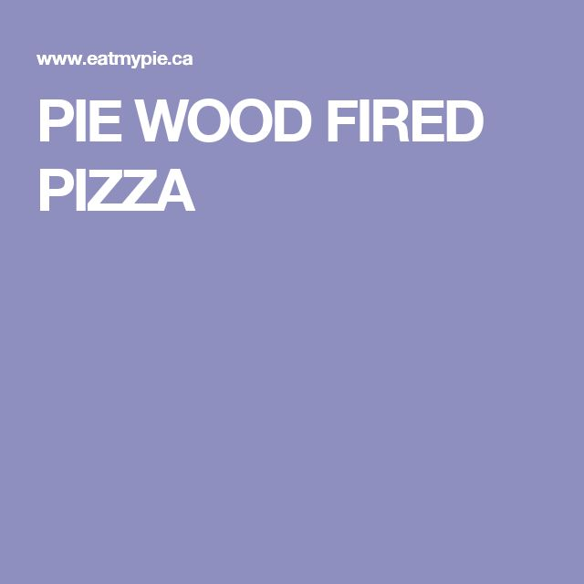 PIE WOOD FIRED PIZZA