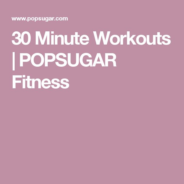 30 Minute Workouts | POPSUGAR Fitness