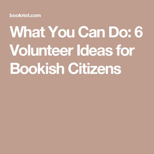 What You Can Do: 6 Volunteer Ideas for Bookish Citizens