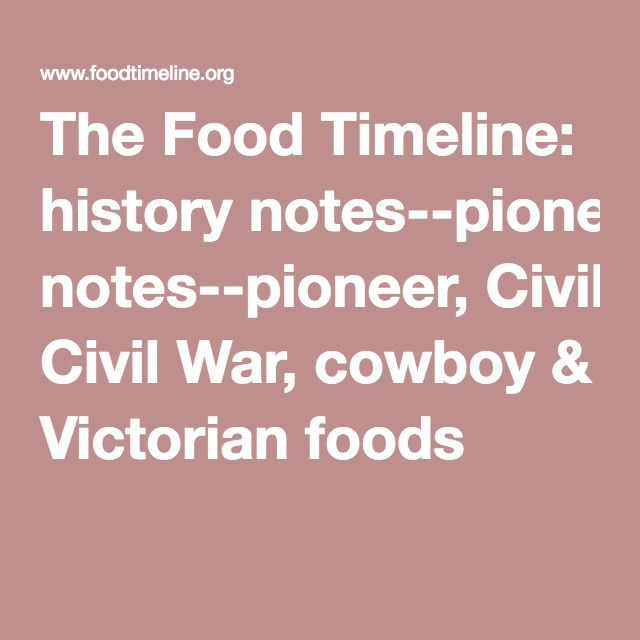 The Food Timeline: history notes--pioneer, Civil War, cowboy & Victorian foods