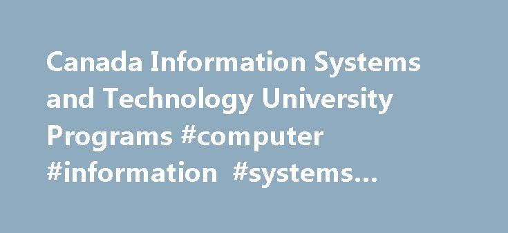 Canada Information Systems and Technology University Programs #computer #information #systems #graduate #programs http://north-carolina.remmont.com/canada-information-systems-and-technology-university-programs-computer-information-systems-graduate-programs/  # Canada Information Systems and Technology University Programs Browse through the list of Canadian Information Systems and Technology bachelor, masters, and doctorate courses, programs and degrees offered by universities in Canada. What…