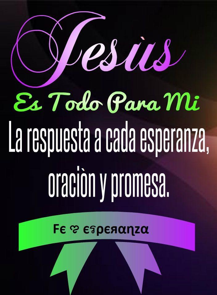 Jesús es todo para Mi la respuesta a cada esperanza, oración y prome