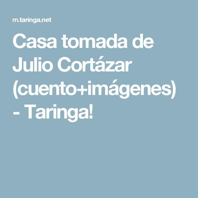 Casa tomada de Julio Cortázar (cuento+imágenes) - Taringa!
