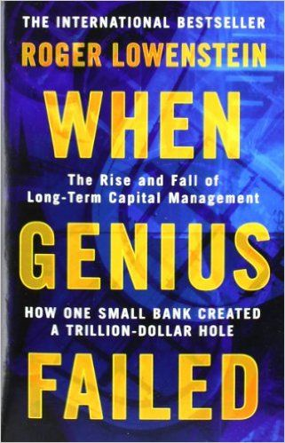 When Genius Failed: The Rise and Fall of Long Term Capital Management: Roger…