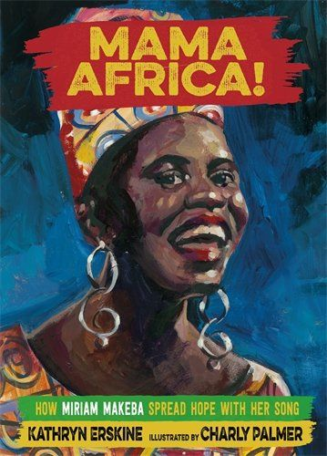 Mama Africa!: How Miriam Makeba Spread Hope with Her Song   MAIN Juvenile ML3930.M29 E77 2017 check availability @ https://library.ashland.edu/search/i?SEARCH=9780374303013