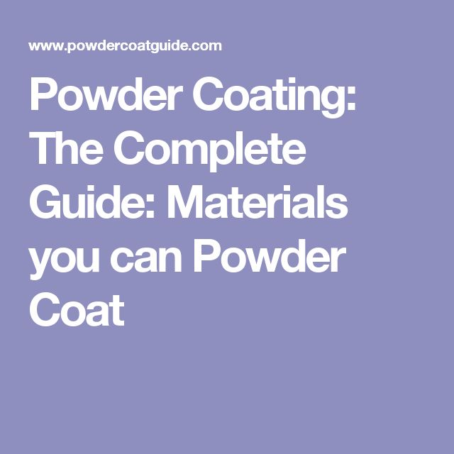 Powder Coating: The Complete Guide: Materials you can Powder Coat