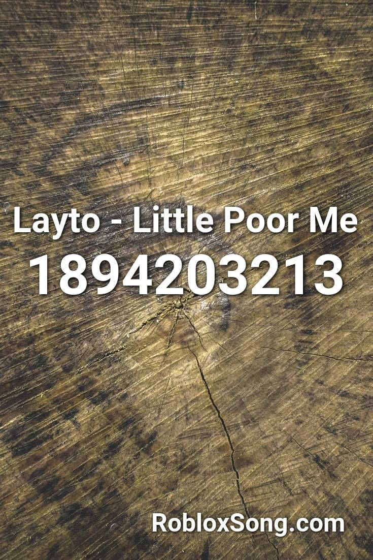 Layto Little Poor Me Roblox Id Roblox Music Codes In 2020